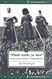 img - for Hard Work Ye Ken: Midlothian Women Farmworkers (Flashbacks) book / textbook / text book