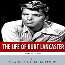 American Legends: The Life of Burt Lancaster (       UNABRIDGED) by Charles River Editors Narrated by Charles McKibben