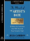 The Miracle of the Artist's Date: 52 Ideas for Activities that will Nourish Your Creative Soul: A Special from Tarcher/Penguin