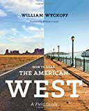 How to Read the American West: A Field Guide (Weyerhaeuser Environmental Books)