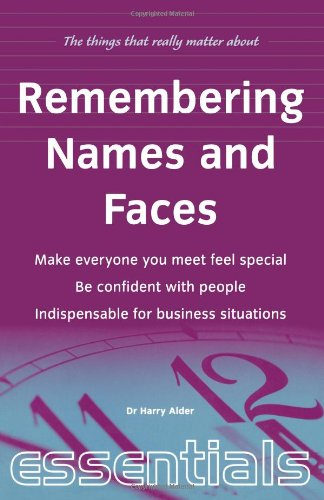 Remembering Names and Faces: Make everyone you meet feel special, be confident with people, indispensible for business situations (Things That Really Matter)