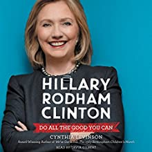 Hillary Rodham Clinton: Do All the Good You Can Audiobook by Cynthia Levinson Narrated by Tavia Gilbert