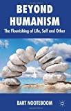 img - for Beyond Humanism: The Flourishing of Life, Self and Other by Nooteboom, Bart (2012) Hardcover book / textbook / text book