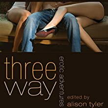 Three Way: Erotic Adventures (       UNABRIDGED) by Alison Tyler, Shanna Germain Narrated by Tara Tyler