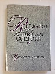Religion and American CultureGeorge M Marsden