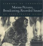 Library of Congress motion pictures, broadcasting, recorded sound: An illustrated guide (0160509327) by Library of Congress