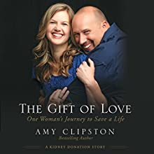 The Gift of Love: One Woman's Journey to Save a Life (       UNABRIDGED) by Amy Clipston Narrated by Erin Bennett