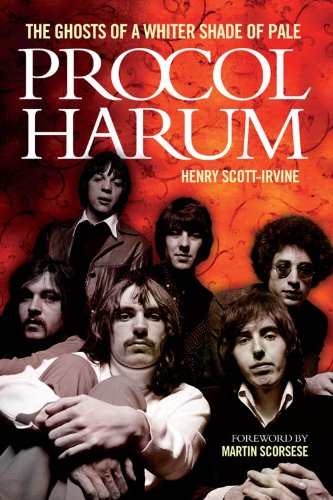 Henry Scott-Irvine - Procol Harum: The Ghosts Of A Whiter Shade of Pale