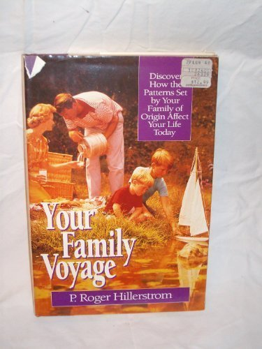 Your Family Voyage: Discover How the Patterns Set by Your Family of Origin Affect Your Life Today