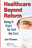 img - for Healthcare Beyond Reform: Doing It Right for Half the Cost book / textbook / text book
