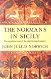 The Normans in Sicily: The Normans in the South 1016-1130 and the Kingdom in the Sun 1130-1194 (0140152121) by Norwich, John Julius
