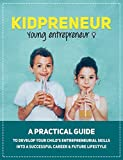 Parenting: Kidpreneur - Young Entrepreneurs: A practical guide to develop your child's entrepreneurial skills into a successful career & future lifestyle