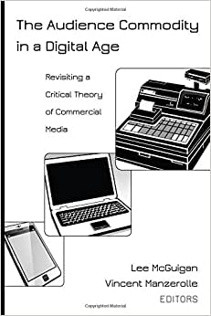 The Audience Commodity In A Digital Age: Revisiting A Critical Theory Of Commercial Media (Digital Formations)