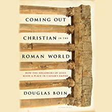 Coming Out Christian in the Roman World: How the Followers of Jesus Made a Place in Caesar's Empire (       UNABRIDGED) by Douglas Boin Narrated by Neil Hellegers