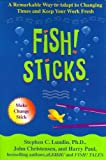 img - for Fish! Sticks: A Remarkable Way to Adapt to Changing Times and Keep Your Work Fresh book / textbook / text book