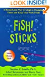 Fish! Sticks: A Remarkable Way to Ada...