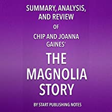 Summary, Analysis, and Review of Chip and Joanna Gaines' The Magnolia Story | Livre audio Auteur(s) :  Start Publishing Notes Narrateur(s) : Michael Gilboe