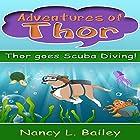 Thor Goes Scuba Diving!: Adventures of Thor Hörbuch von Nancy L Bailey Gesprochen von: Crystal Henry