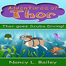 Thor Goes Scuba Diving!: Adventures of Thor Audiobook by Nancy L Bailey Narrated by Crystal Henry