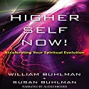 Higher Self Now!: Accelerating Your Spiritual Evolution Audiobook by William Buhlman, Susan Buhlman Narrated by Alexis Brooks