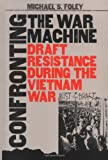 Confronting the War Machine: Draft Resistance During the Vietnam War
