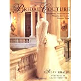 Bridal Couture: A Guide to Dressmaking Skills for Creating Beautiful Custom Wedding Gownsby Susan Khalje