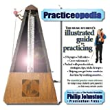 Practiceopedia: The Music Student's Illustrated Guide to Practicing ~ Philip Johnston