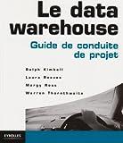 echange, troc Ralph Kimball, Laura Reeves, Margy Ross, Warren Thornthwaite - Le data warehouse : Guide de conduite de projet