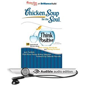 Chicken Soup for the Soul: Think Positive - 29 Inspirational Stories About Silver Linings, Gratitude and Moving Forward (Unabridged)