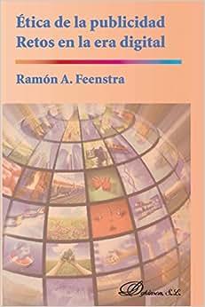 Etica De La Publicidad. Retos En La Era Digital (Spanish Edition)