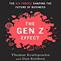 The Gen Z Effect: The Six Forces Shaping the Future of Business (       UNABRIDGED) by Tom Koulopoulous, Dan Keldsen Narrated by Tom Koulopoulous, Dan Keldsen