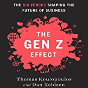 The Gen Z Effect: The Six Forces Shaping the Future of Business | [Tom Koulopoulous, Dan Keldsen]