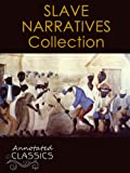 img - for Twelve Years a Slave & American Slave Narrative Collection (Annotated and Illustrated) (Annotated Classics) book / textbook / text book