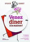 Venez dîner à la maison ! : 90 recettes/30 menus pour profiter de ses amis et rester à table avec eux