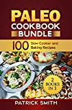 Paleo Cookbook Bundle: 100 Slow Cooker and Baking Recipes (Paleo Diet, Gluten Free, Crockpot Recipes, Paleo Recipes, Paleo, Crock Pot, Grain Free 3)
