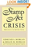 The Stamp Act Crisis: Prologue to Revolution (Published for the Omohundro Institute of Early American History and Culture, Williamsburg, Virginia)