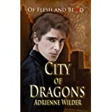 City of Dragons:  Of Flesh and Blood ~ Adrienne Wilder