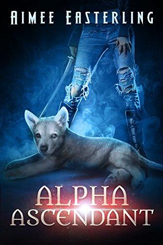 Alpha Ascendant: A Fantastical Werewolf Adventure (Wolf Rampant Book 3) PDF