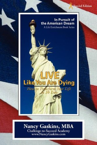 Live Like You Are Dying: How To Transform Your Life In 30 Days