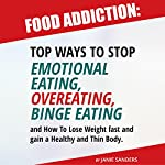 Food Addiction: Top Ways to Stop Emotional Eating, Overeating, Binge Eating | Janie Sanders