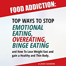 Food Addiction: Top Ways to Stop Emotional Eating, Overeating, Binge Eating | Livre audio Auteur(s) : Janie Sanders Narrateur(s) : Jane Ellen