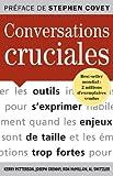 Conversations cruciales : Pour s'exprimer habilement quand les enjeux sont de taille et les �motions trop fortes