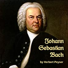 Johann Sebastian Bach Audiobook by Herbert Francis Peyser Narrated by Tom S. Weiss