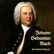 Johann Sebastian Bach | Livre audio Auteur(s) : Herbert Francis Peyser Narrateur(s) : Tom S. Weiss