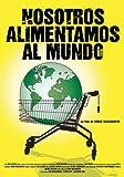 Nosotros alimentamos al mundo [DVD]