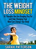img - for The Weight Loss Mindset: 10 Thoughts that Are Keeping You Fat and How Changing Your Mind Can Change Your Body (Weight Loss Tips) book / textbook / text book