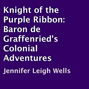 Knight of the Purple Ribbon: Baron de Graffenried's Colonial Adventures | [Jennifer Leigh Wells]