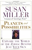 Planets and Possibilities: Explore the World of the Zodiac Beyond Just Your Sign (0446678066) by Miller, Susan