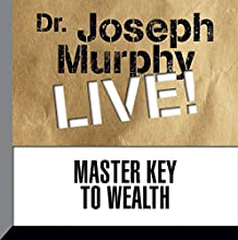 The Master Key to Wealth: Dr. Joseph Murphy LIVE! Audiobook by Dr. Joseph Murphy Narrated by Dr. Joseph Murphy