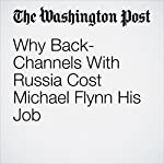 Why Back-Channels With Russia Cost Michael Flynn His Job | Richard A. Moss